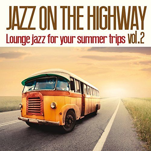 VA - Jazz on the Highway, Vol. 2: Lounge Jazz for Your Summer Trips (2017)