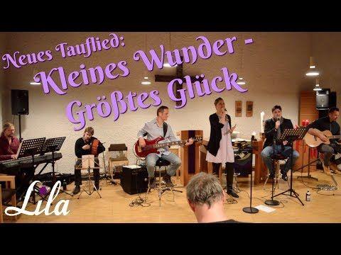 Neues Tauflied Kleines Wunder Grosstes Gluck Gesungen Und Geschrieben Von Lila Youtube Schone Lieder Lied Zur Taufe