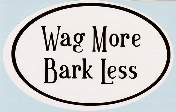 Wag More  Bark Less    Available now at www.mikethoughtdesign.com