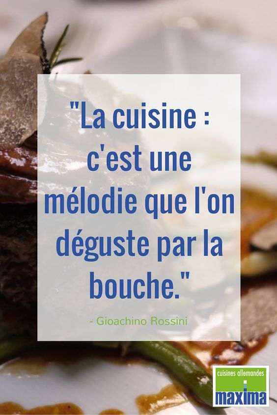 """""""La cuisine : c'est une mélodie que l'on déguste par la bouche"""", Gioachino Rossini, compositeur italien"""