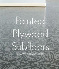 Painted plywood subfloor. Tired of your dingy old carpet ? This is a super cheap way to get amazingly beautiful floors when you don't have the money for hardwoods or tile.