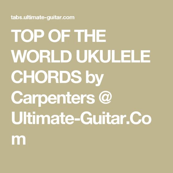 Guitar ukulele chords ultimate guitar : TOP OF THE WORLD UKULELE CHORDS by Carpenters @ Ultimate-Guitar ...