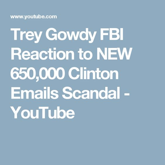 Trey Gowdy FBI Reaction to NEW 650,000 Clinton Emails Scandal - YouTube