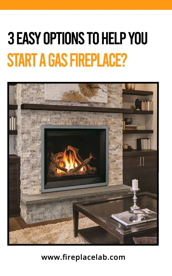 3 Easy Options To Help You Start A Gas Fireplace Gas Fireplace Fireplace Gas