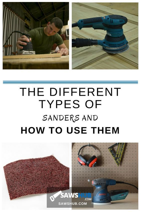 The Different Types Of Sanders And How To Use Them Woodworking Projects Diy Diy Woodworking Woodworking Tips