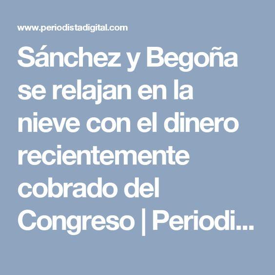 Sánchez y Begoña se relajan en la nieve con el dinero recientemente cobrado del Congreso   Periodista Digital