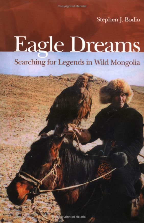 Eagle Dreams: Searching for Legends in Wild Mongolia