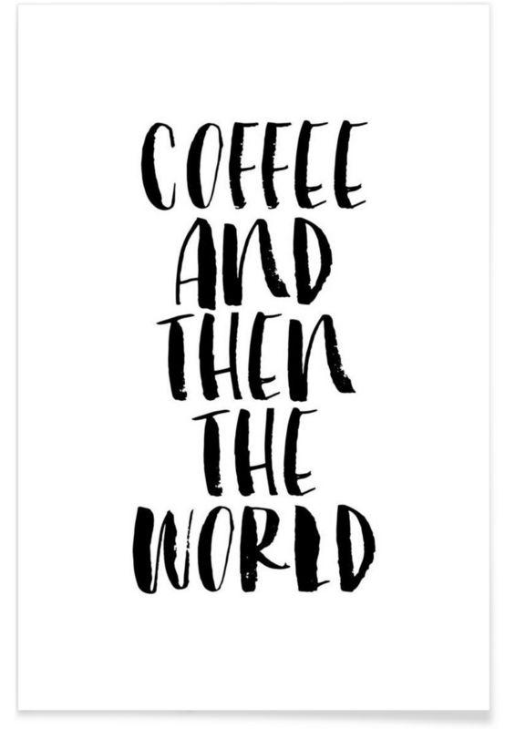 Coffee And Then The World als Premium Poster von THE MOTIVATED TYPE   JUNIQE