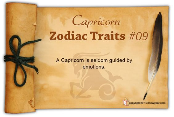 A Capricorn is seldom guided by emotions.