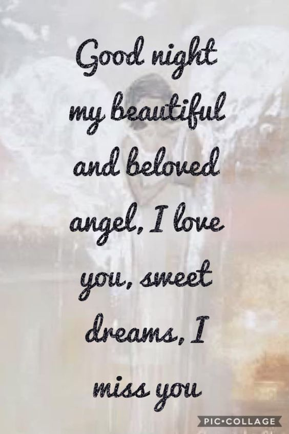 Good night my beautiful and beloved angel, I love you, sweet dreams, I miss you