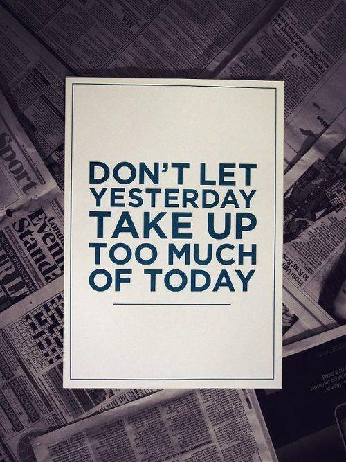 não deixe que ontem tomar muito de hoje