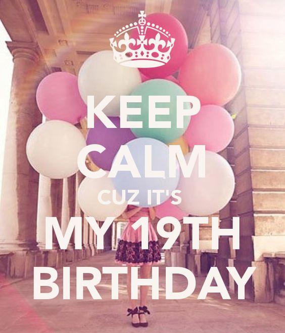 its my 19 birthday tumblr   KEEP CALM CUZ IT'S MY 19TH BIRTHDAY