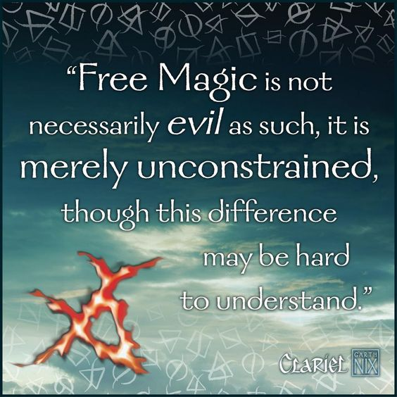 """Free Magic is not necessarily evil as such, it is merely unconstrained, though this difference may be hard to understand"" - Clariel, Garth Nix #sabrielsarmy:"