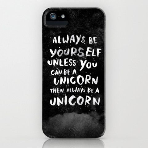 Always be yourself. Unless you can be a unicorn, then always be a unicorn. iPhone Case by WEAREYAWN | Society6