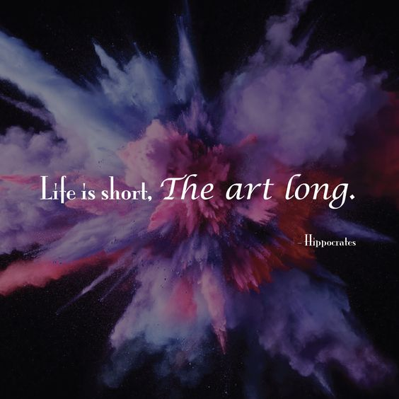 Day 363 - Life is short, The art long. - Hippocrates
