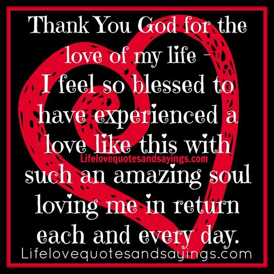 Love Quotes About Life: Thank You God For The Love Of My Life