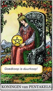 koningin pentakels tarotkaart motto: Goedkoop is duurkoop!