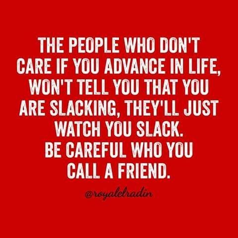 "#RoyaleLradinSpeaks : ""THE PEOPLE WHO DON'T  CARE IF YOU ADVANCE IN LIFE WON'T TELL YOU THAT YOU  ARE SLACKING THEY'LL JUST  WATCH YOU SLACK. BE CAREFUL WHO YOU  CALL A FRIEND."" - @royalelradin  #MondayMotivation #HAYMorningMotivation by hayonlineinc"