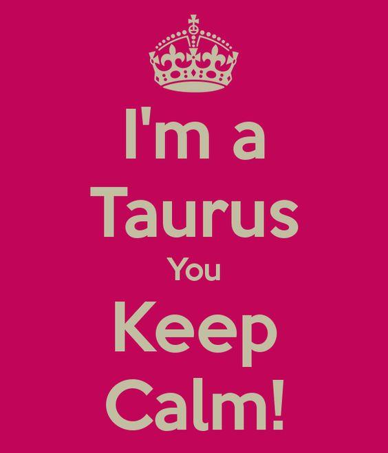 I'm a Taurus You Keep Calm! - KEEP CALM AND CARRY ON Image Generator
