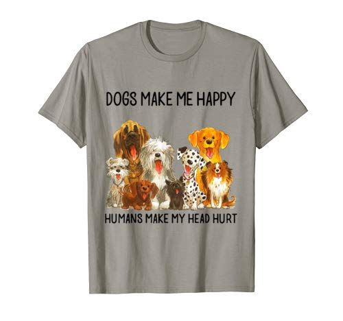 Dogs Make Me Happy Humans Make My Head Hurt Funny Dog Lover T
