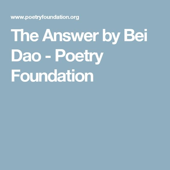 The Answer by Bei Dao - Poetry Foundation