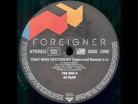 Foreigner That Was Yesterday Extended Remix Good Music Remix Music Publishing