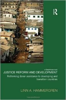 Hammergren, Linn A. Justice reform and development : rethinking donor assistance to developing and transition countries / Linn A. Hammergren. Abingdon, Oxon: Routledge, 2014. Ubicación: K3171 .H36 2014