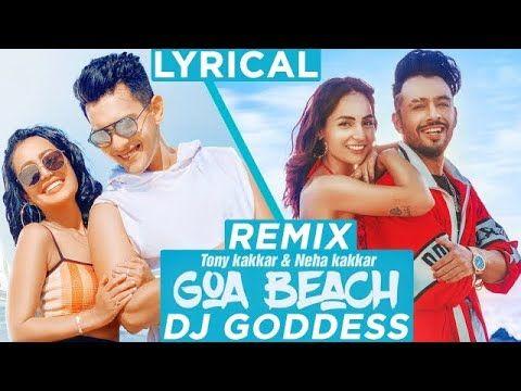 Goa Beach Remix Tony Kakkar Neha Kakkar Dj Goddess In 2020 Beach Lyrics Beach Songs Beach Song Lyrics