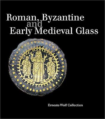 Roman, Byzantine, and Early Medieval Glass: Ernesto Wolf Collection