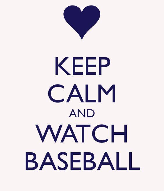 Keep calm & watch baseball...especially Yankees baseball :)