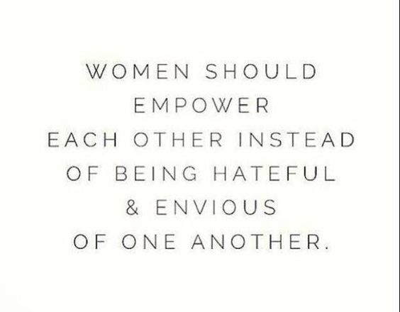 As women we should all work together instead of brining each other down... To the ladies!