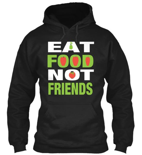 Eat Food Not Friends Black T-Shirt Front