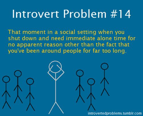Introvert Problems - i used to feel like such a freak, but the more i read about introverts, the better i feel.  it is helps so much to know i am not alone:
