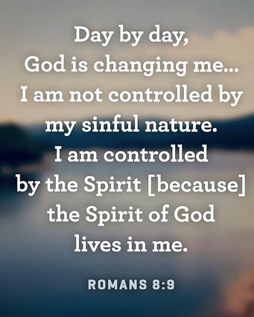 Romans 8:9 (NLT) - But you are not controlled by your sinful nature. You are controlled by the Spirit if you have the Spirit of God living in you. (And remember that those who do not have the Spirit of Christ living in them do not belong to Him at all.)