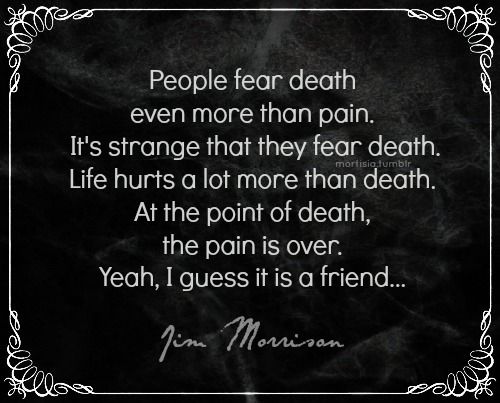 ~ Jim Morrison I so get where he's comin from.  That was part of the the beauty of Jim. RIP Jim. I'll always miss you ♥