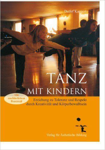 Tanz mit Kindern: Erziehung zu Toleranz und Respekt durch Kreativität und Körperbewußtsein: Amazon.de: Detlef Kappert: Bücher