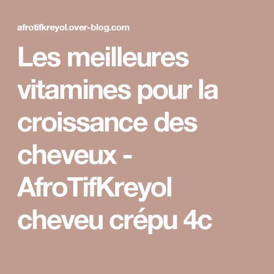 Les meilleures vitamines pour la croissance des cheveux - AfroTifKreyol cheveu crépu 4c