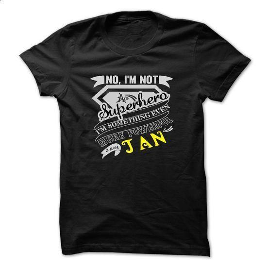 JAN. No, Im Not Superhero Im Something Even More Powerf - #T-Shirts #shirts for men. CHECK PRICE => https://www.sunfrog.com/Names/JAN-No-Im-Not-Superhero-Im-Something-Even-More-Powerful-Im-JAN--T-Shirt-Hoodie-Hoodies-YearName-Birthday.html?id=60505