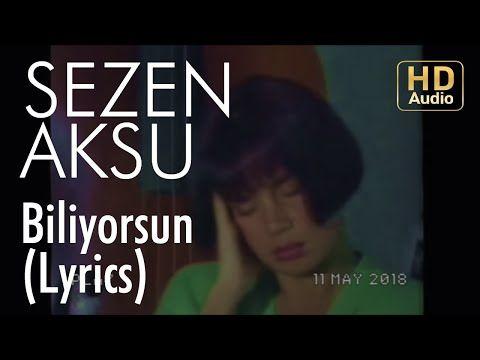 Sezen Aksu Biliyorsun Lyrics Sarki Sozleri Youtube Sarkilar Sarki Sozleri Youtube