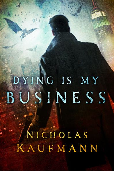 #CoverReveal Dying Is My Business by Nicholas Kaufmann. Expected publication: October 15th 2013 by St. Martin's Griffin