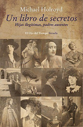 Un libro de secretos : hijas ilegítimas, padres ausentes / Michael Holroyd ; traducción del inglés de Andrés Barba