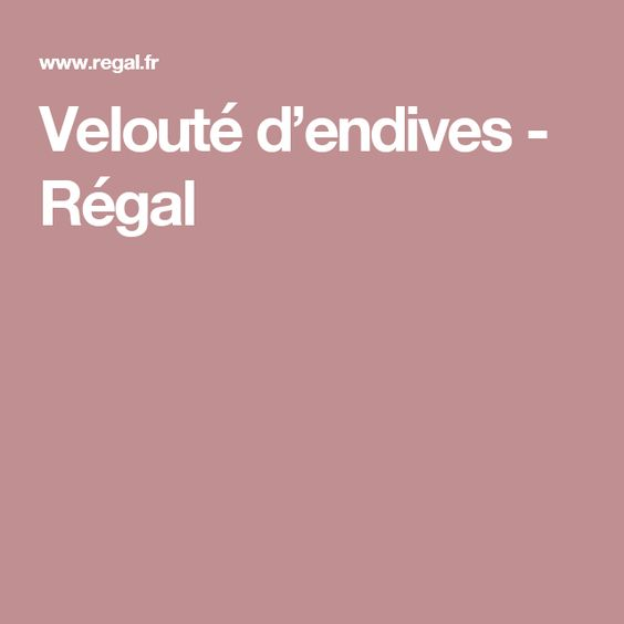 Velouté d'endives - Régal