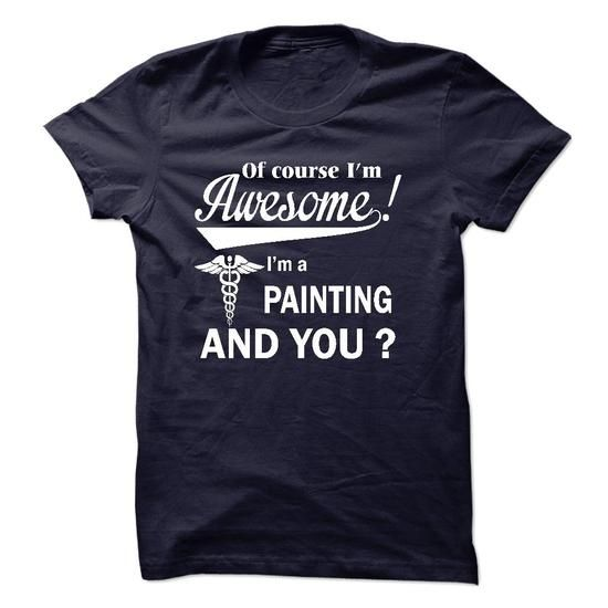 Of course i am awesome, I am a PAINTING - #gift for men #handmade gift. HURRY:   => https://www.sunfrog.com/LifeStyle/Of-course-i-am-awesome-I-am-a-PAINTING.html?id=60505