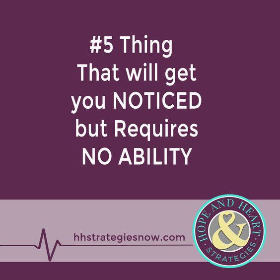 There are 8 things that WILL GET YOU NOTICED but require NO ABILITY. The 5th is respect for others.