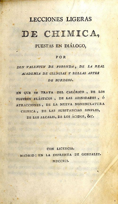 Fabbroni, Giovanni Valentino Mattia, 1752-1822. Lecciones ligeras de chimica / puestas en diálogo por Valentín de Foronda. Madrid : Imprenta de González, 1791.
