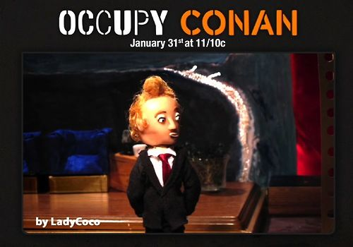 Tonight [1/31] is our completely surreal, all fan recreated #OccupyConanepisode. Thanks to everyone for making something so weird and wonderful. - @ConanOBrien [#OccupyConan TONIGHT @ 11pm/10c on TBS]   ~miss it? watch here : teamcoco