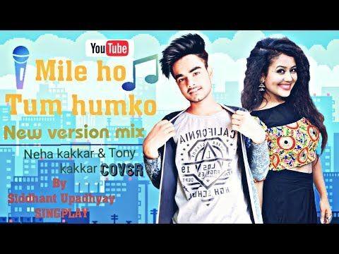 Mile Ho Tum Humko New Cover Recreated Version Neha Kakkar Tony Kakkar Ft Siddhant Upadhyay Dj Remix Songs Dj Songs Bollywood Songs