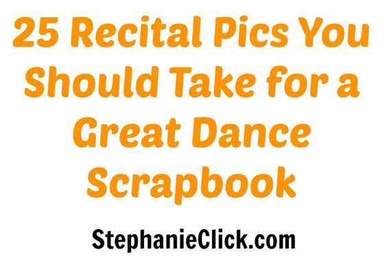 25 Recital Pics You Should Take for a Great Dance Scrapbook (This would be better for Nutcracker etc. when @Christine Meade wouldn't be in the audience the whole time!)