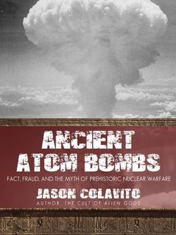 "Free 25-page eBook : Were the ancient cities of Sodom and Gomorrah destroyed by atomic bombs? Does ancient Indian Vedic literature record nuclear warfare thousands of years ago? ... For more than a decade, Jason Colavito has investigated claims of ancient atomic warfare. Now, in a new investigation Colavito critically examines the ancient Vedic texts to show exactly how ""alternative history"" authors like Erich von Daniken and David Hatcher Childress use misleading quotations..."