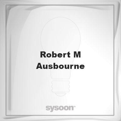 Robert M. Ausbourne: Page about Robert M. Ausbourne #member #website #sysoon #about